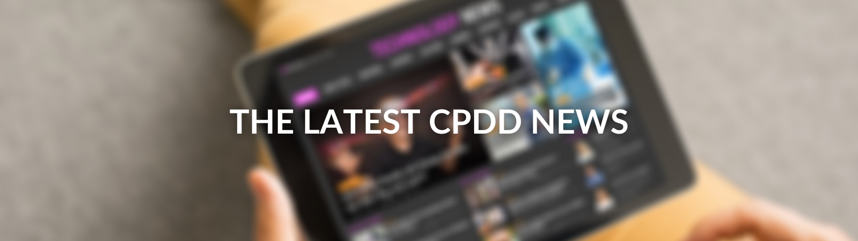 THE LATEST CPDD NEWS